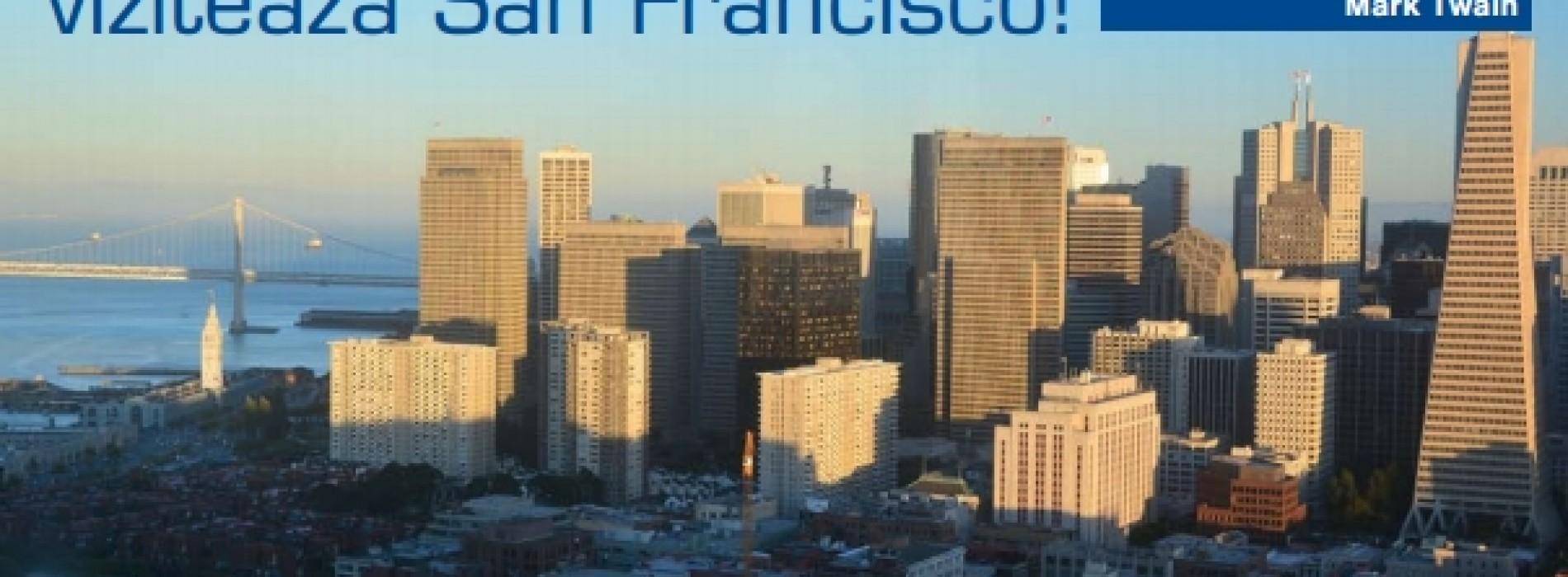 Cel puţin o dată în viaţă, vizitează San Francisco!